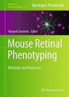 Mouse Retinal Phenotyping Methods and Protocols by Naoyuki Tanimoto