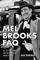 Mel Brooks FAQ All That's Left to Know About the Outrageous Genius of Comedy by Dale Sherman