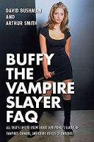 Buffy the Vampire Slayer FAQ All That's Left to Know About Sunnydale's Slayer of Vampires, Demons, and Other Forces of Darkness by David Bushman, Arthur Smith