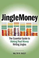 Jinglemoney The Essential Guide to Making Real Money Writing Jingles by Walter R. Dailey