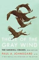 Those of the Gray Wind The Sandhill Cranes, New Edition by Paul A. Johnsgard, Paul A. Johnsgard, Paul A. Johnsgard