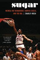 Sugar Micheal Ray Richardson, Eighties Excess, and the NBA by Charley Rosen