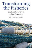 Transforming the Fisheries Neoliberalism, Nature, and the Commons by Patrick Bresnihan