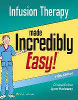 Infusion Therapy Made Incredibly Easy by Lippincott