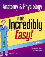 Anatomy & Physiology Made Incredibly Easy by LWW