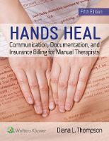 Hands Heal Communication, Documentation, and Insurance Billing for Manual Therapists by Diana Thompson