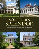Southern Splendor Saving Architectural Treasures of the Old South by Marc R. Matrana, Robin S. Lattimore, Michael W. Kitchens