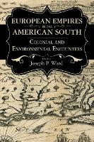 European Empires in the American South Colonial and Environmental Encounters by Joseph P. Ward