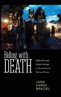 Riding with Death Vodou Art and Urban Ecology in the Streets of Port-au-Prince by Jana Evans Braziel