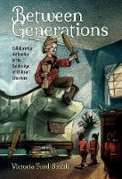 Between Generations Collaborative Authorship in the Golden Age of Children's Literature by Victoria Ford Smith