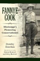 Fannye Cook Mississippi's Pioneering Conservationist by Dorothy Shawhan