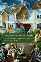 Behold the Proverbs of a People Proverbial Wisdom in Culture, Literature, and Politics by Wolfgang Mieder