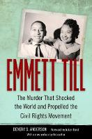 Emmett Till The Murder That Shocked the World and Propelled the Civil Rights Movement by Devery S. Anderson, Julian Bond