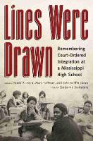 Lines Were Drawn Remembering Court-Ordered Integration at a Mississippi High School by Claiborne Barksdale