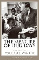 The Measure of Our Days Writings of William F. Winter by Andrew P. Mullins