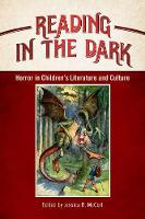 Reading in the Dark Horror in Children's Literature and Culture by Jessica R. McCort