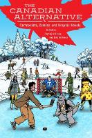 The Canadian Alternative Cartoonists, Comics, and Graphic Novels by Dominick Grace