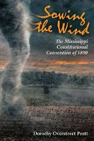 Sowing the Wind The Mississippi Constitutional Convention of 1890 by Dorothy Overstreet Pratt