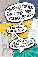 Graphic Novels for Children and Young Adults A Collection of Critical Essays by Michelle Ann Abate