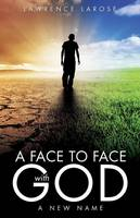 A Face to Face with God by Lawrence LaRose
