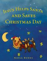 Jesus Helps Santa and Saves Christmas Day by Nayla Burns