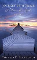 Journey with Grace; A Voice for God, Volume II by Theresa D Hammonds