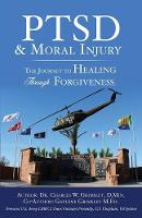 Ptsd & Moral Injury The Journey to Healing Through Forgiveness by Dr Charles W Grimsley D Min