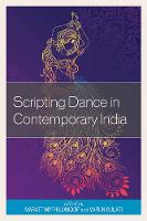 Scripting Dance in Contemporary India by Maratt Mythili Anoop