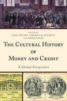 The Cultural History of Money and Credit A Global Perspective by Chia Yin Hsu