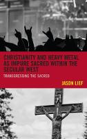 Christianity and Heavy Metal as Impure Sacred Within the Secular West Transgressing the Sacred by Jason Lief