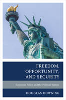 Freedom, Opportunity, and Security Economic Policy and the Political System by Douglas Downing