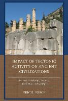 Impact of Tectonic Activity on Ancient Civilizations Recurrent Shakeups, Tenacity, Resilience, and Change by Eric R. Force