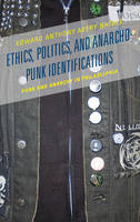 Ethics, Politics, and Anarcho-Punk Identifications Punk and Anarchy in Philadelphia by Edward Anthony Avery-Natale