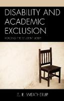 Disability and Academic Exclusion Voicing the Student Body by E. R. Weatherup