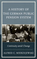 A History of the German Public Pension System Continuity Amid Change by Alfred C. Mierzejewski