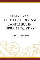 History of Infectious Disease Pandemics in Urban Societies by Mark D. Hardt