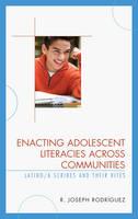 Enacting Adolescent Literacies across Communities Latino/a Scribes and Their Rites by R. Joseph Rodriguez