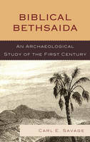 Biblical Bethsaida A Study of the First Century CE in the Galilee by Carl E. Savage