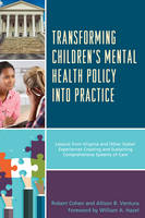 Transforming Children's Mental Health Policy into Practice Lessons from Virginia and Other States' Experiences Creating and Sustaining Comprehensive Systems of Care by Robert Cohen, Allison B. Ventura, William A. Hazel