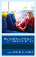 The Rhetorical Power of Children's Literature by John H. Saunders