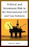 Political and Investment Risk in the International Oil and Gas Industry by Steven A. Mucci