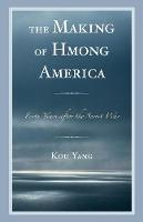 The Making of Hmong America Forty Years after the Secret War by Kou Yang
