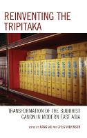 Reinventing the Tripitaka Transformation of the Buddhist Canon in Modern East Asia by Jiang Wu