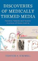 Discoveries of Medically Themed Media Pediatric Patients and Parents' Journeys of Sense-making by Heather A. Stilwell