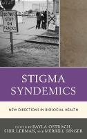 Stigma Syndemics New Directions in Biosocial Health by Bayla Ostrach