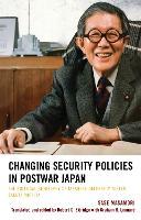 Changing Security Policies in Postwar Japan The Political Biography of Japanese Defense Minister Sakata Michita by Sase Masamori