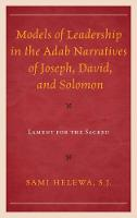 Models of Leadership in the Adab Narratives of Joseph, David, and Solomon Lament for the Sacred by Sami Helewa