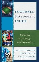 Football Development Index Rationale, Methodology, and Application by Anatoly Vorobyev, Ilya Solntsev, Nikita Osokin