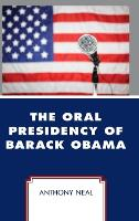 The Oral Presidency of Barack Obama by Anthony Neal