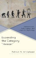 Expanding the Category Human Nonhumanism, Posthumanism, and Humanistic Psychology by Patrick M. Whitehead